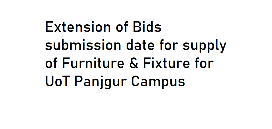 Extension of Bids submission date for supply of Furniture & Fixture for UoT Panjgur Campus