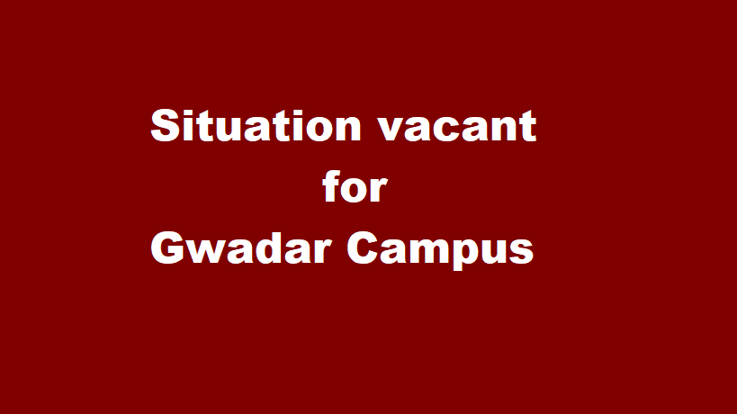 Situation vacant for Gwadar Campus