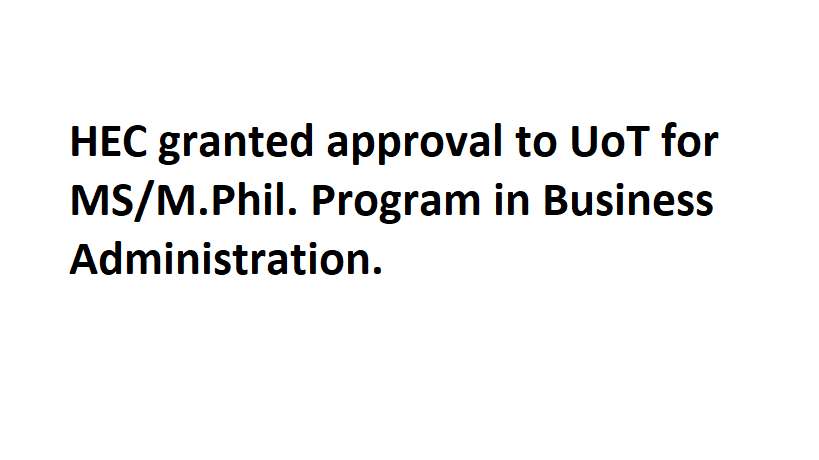 HEC granted approval to UoT for MS/M.Phil. Program in Business Administration.