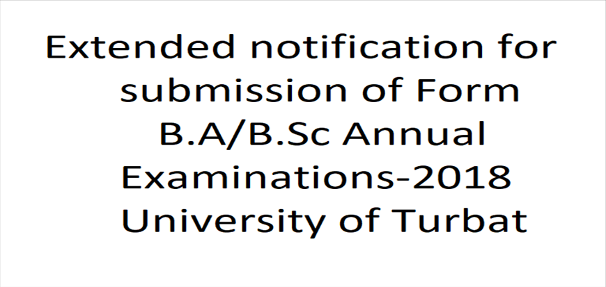 Extended notification for submission of Form B.A/B.Sc Annual Examinations-2018 University of Turbat