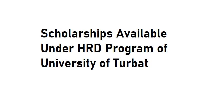 Scholarships Available Under HRD Program of University of Turbat