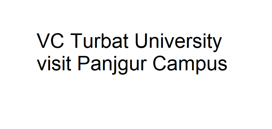 VC Turbat University visit Panjgur Campus